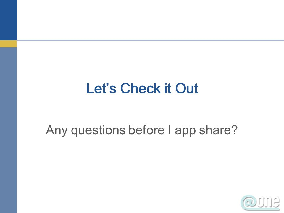 Lets Check it Out Any questions before I app share?