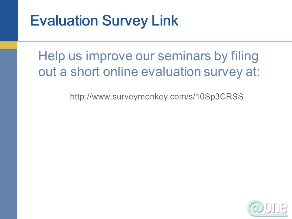 Evaluation Survey Link Help us improve our seminars by filing out a short online evaluation survey at: http://www.surveymonkey.com/s/10Sp3CRSS