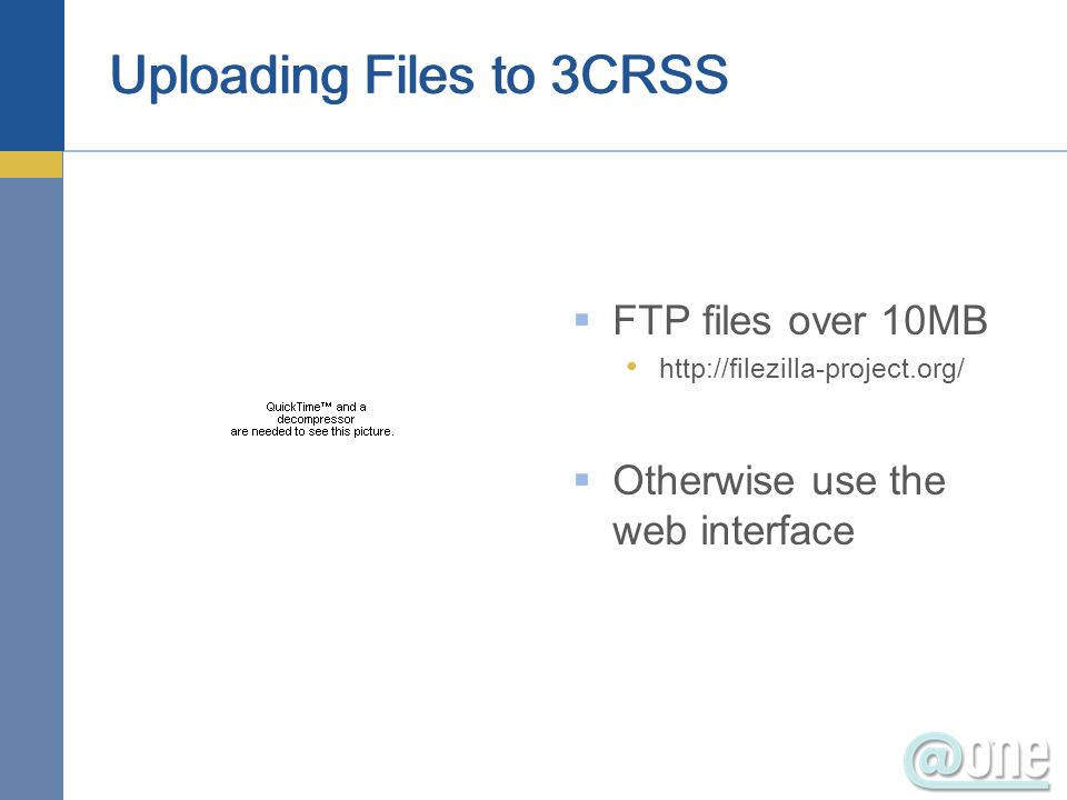 Uploading Files to 3CRSS FTP files over 10MB http://filezilla-project.org/ Otherwise use the web interface