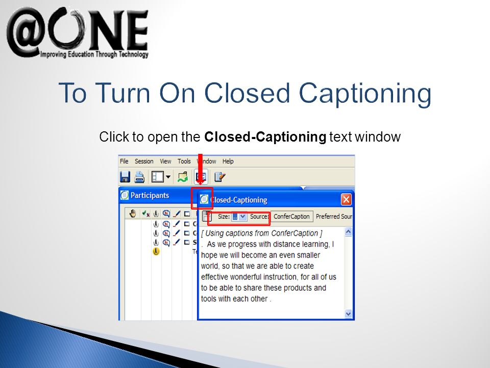 To Turn On Closed Captioning Click to open the Closed-Captioning text window