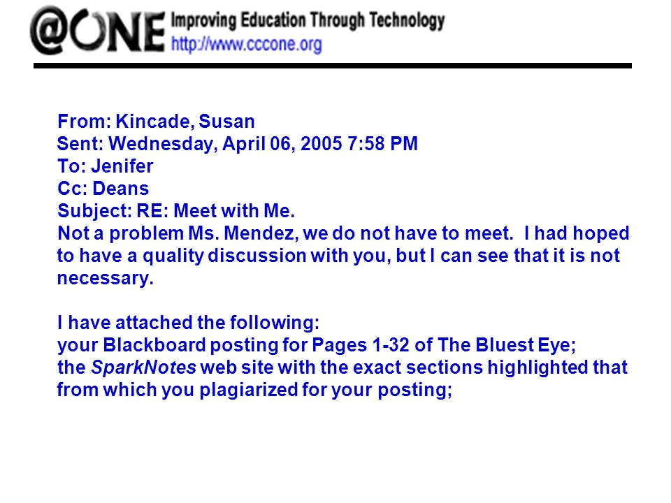 From: Kincade, Susan Sent: Wednesday, April 06, 2005 7:58 PM To: Jenifer Cc: Deans Subject: RE: Meet with Me.