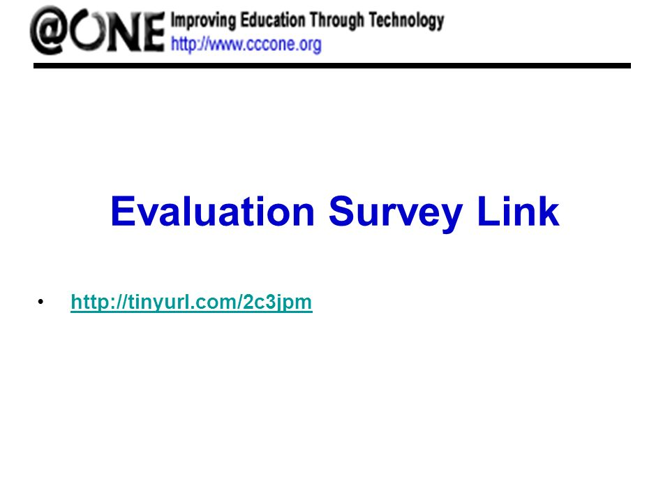 Evaluation Survey Link http://tinyurl.com/2c3jpm