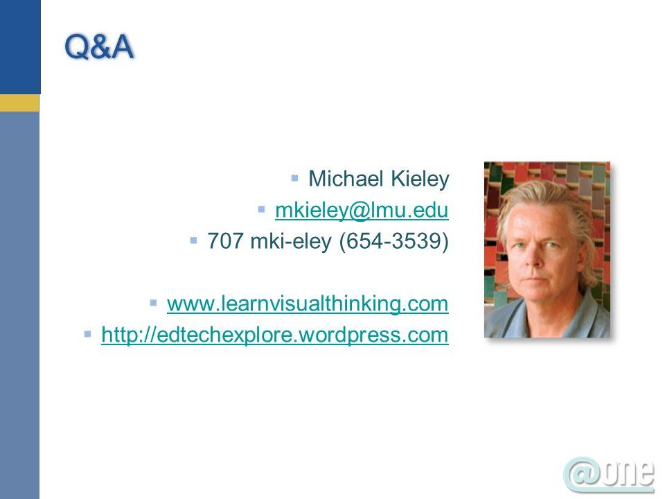 Michael Kieley mkieley@lmu.edu 707 mki-eley (654-3539) www.learnvisualthinking.com http://edtechexplore.wordpress.com Q&A
