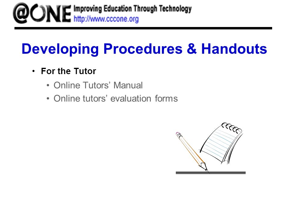 Developing Procedures & Handouts For the Tutor Online Tutors Manual Online tutors evaluation forms