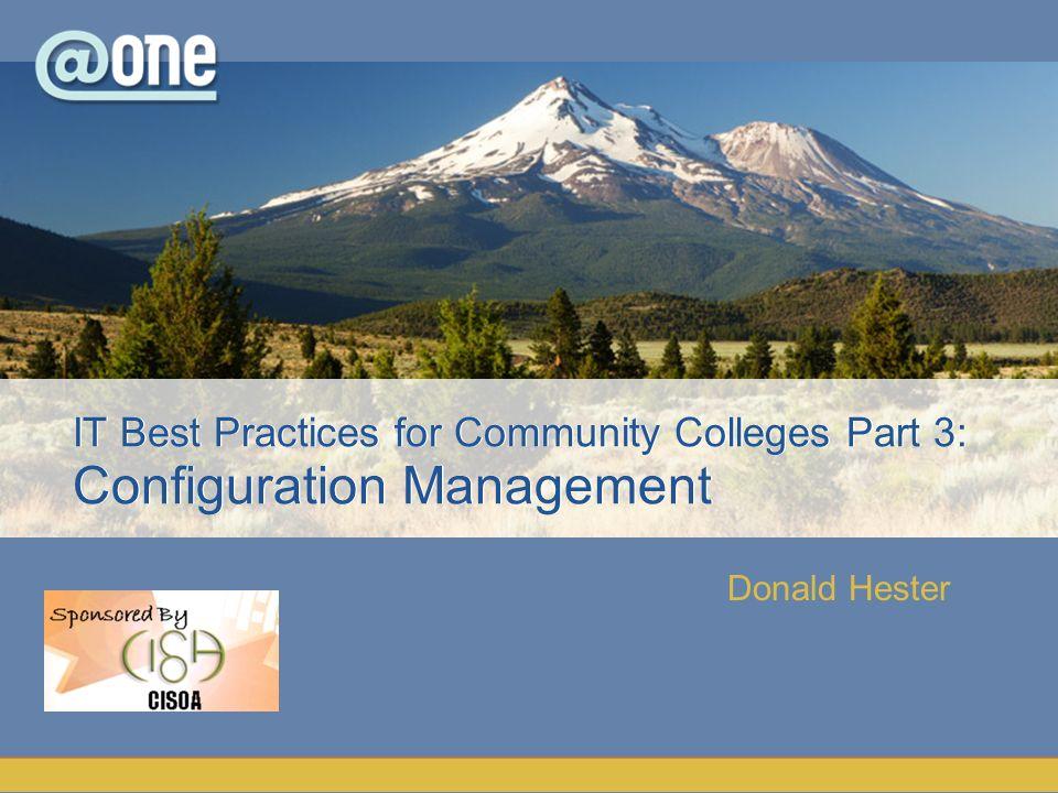 Donald Hester IT Best Practices for Community Colleges Part 3: Configuration Management