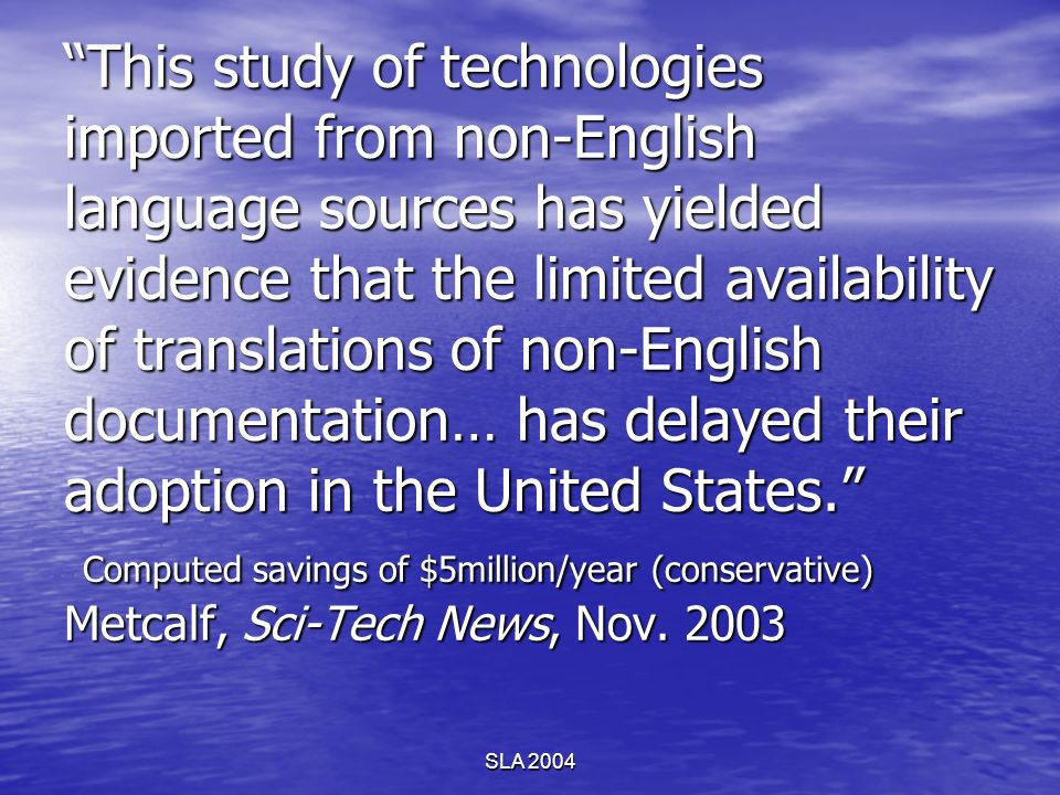 SLA 2004 This study of technologies imported from non-English language sources has yielded evidence that the limited availability of translations of n