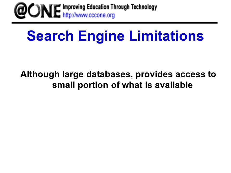 Search Engine Limitations Although large databases, provides access to small portion of what is available