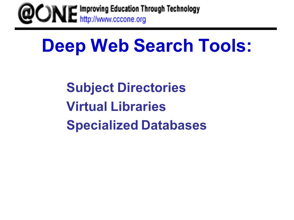 Deep Web Search Tools: Subject Directories Virtual Libraries Specialized Databases