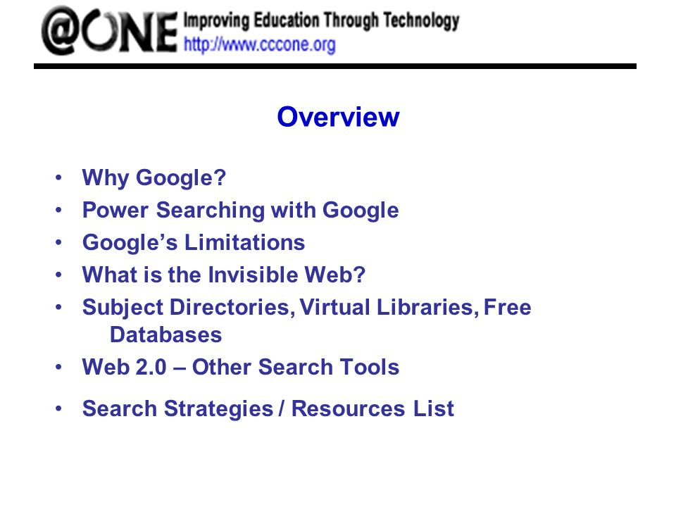 Overview Why Google. Power Searching with Google Googles Limitations What is the Invisible Web.