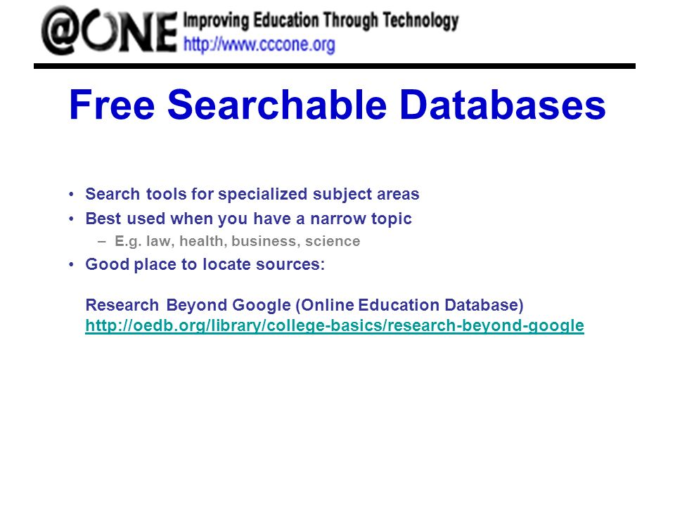 Free Searchable Databases Search tools for specialized subject areas Best used when you have a narrow topic –E.g. law, health, business, science Good