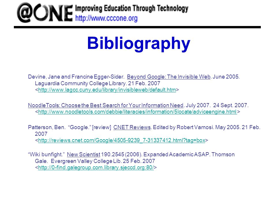 Bibliography Devine, Jane and Francine Egger-Sider. Beyond Google: The Invisible Web. June 2005. Laguardia Community College Library. 21 Feb. 2007 htt