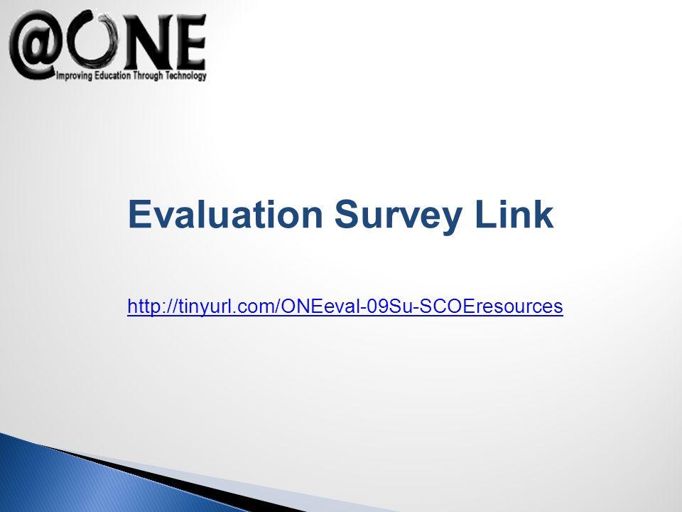 Evaluation Survey Link http://tinyurl.com/ONEeval-09Su-SCOEresources