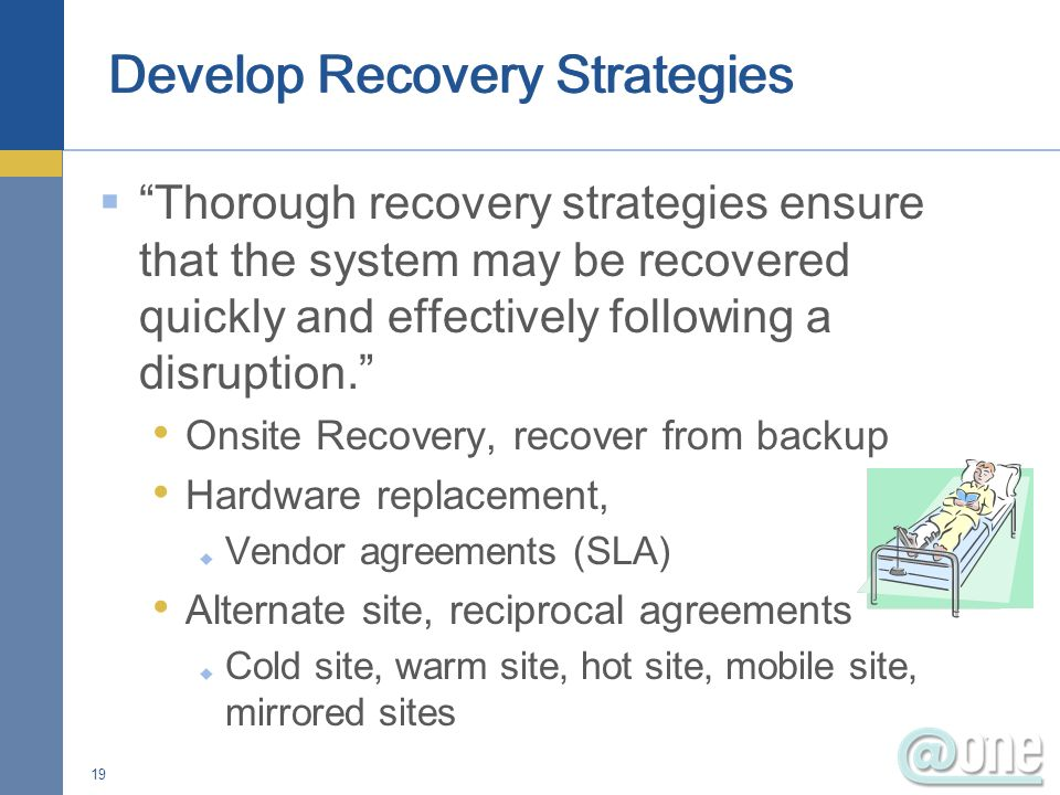 Thorough recovery strategies ensure that the system may be recovered quickly and effectively following a disruption. Onsite Recovery, recover from bac