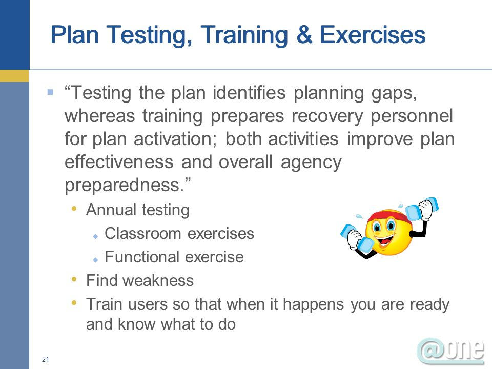 Testing the plan identifies planning gaps, whereas training prepares recovery personnel for plan activation; both activities improve plan effectiveness and overall agency preparedness.