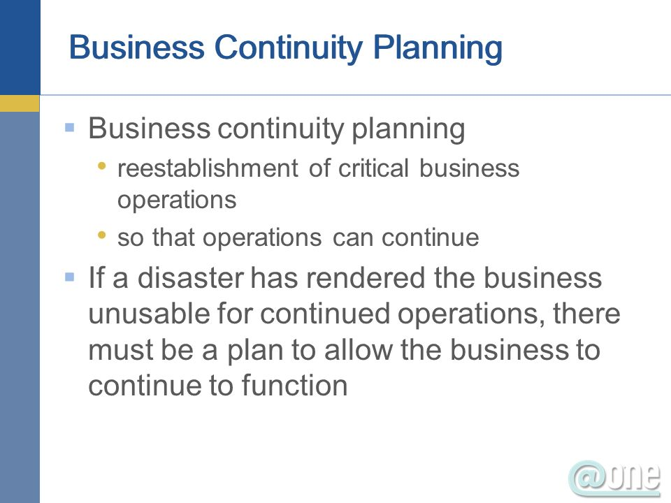Business continuity planning reestablishment of critical business operations so that operations can continue If a disaster has rendered the business u