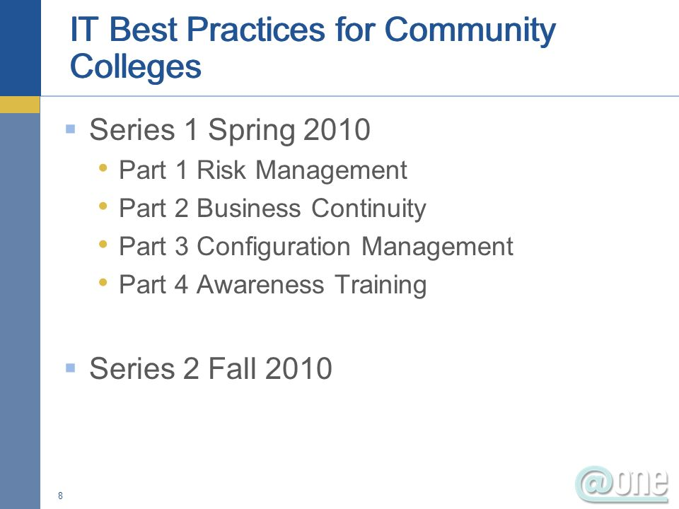 IT Best Practices for Community Colleges Series 1 Spring 2010 Part 1 Risk Management Part 2 Business Continuity Part 3 Configuration Management Part 4