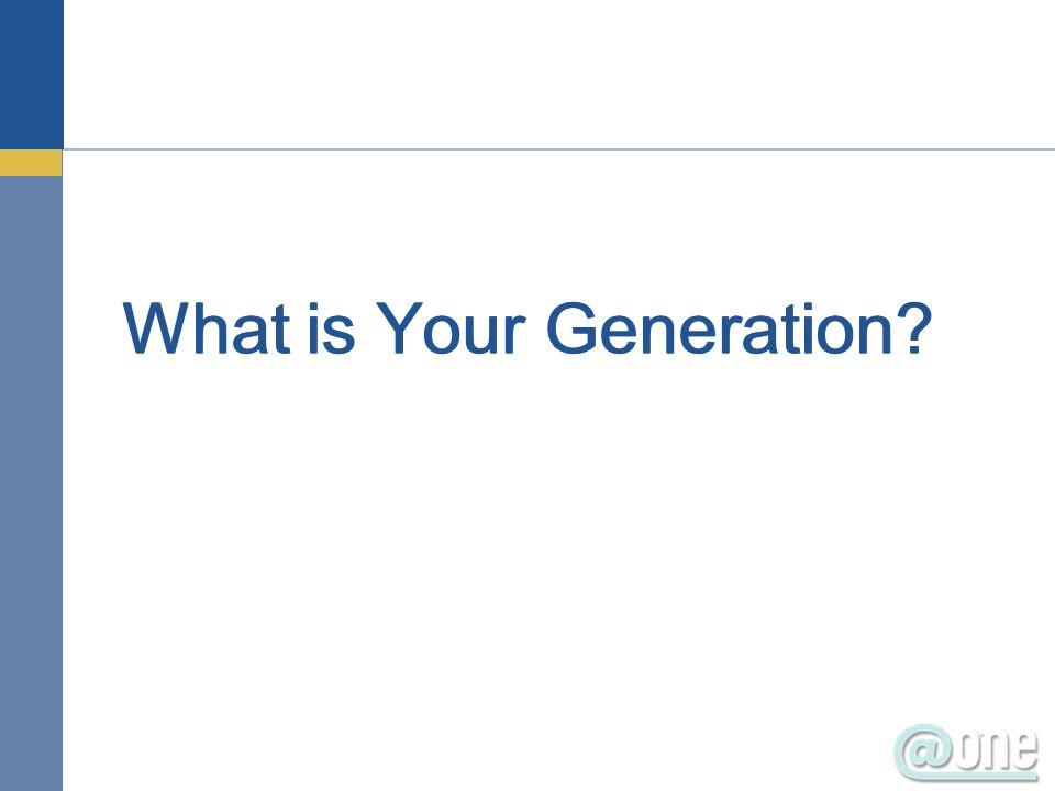 What is Your Generation?
