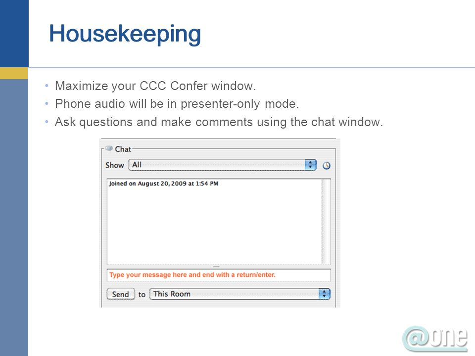Maximize your CCC Confer window. Phone audio will be in presenter-only mode. Ask questions and make comments using the chat window. Housekeeping