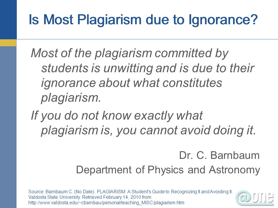 Is Most Plagiarism due to Ignorance? Most of the plagiarism committed by students is unwitting and is due to their ignorance about what constitutes pl