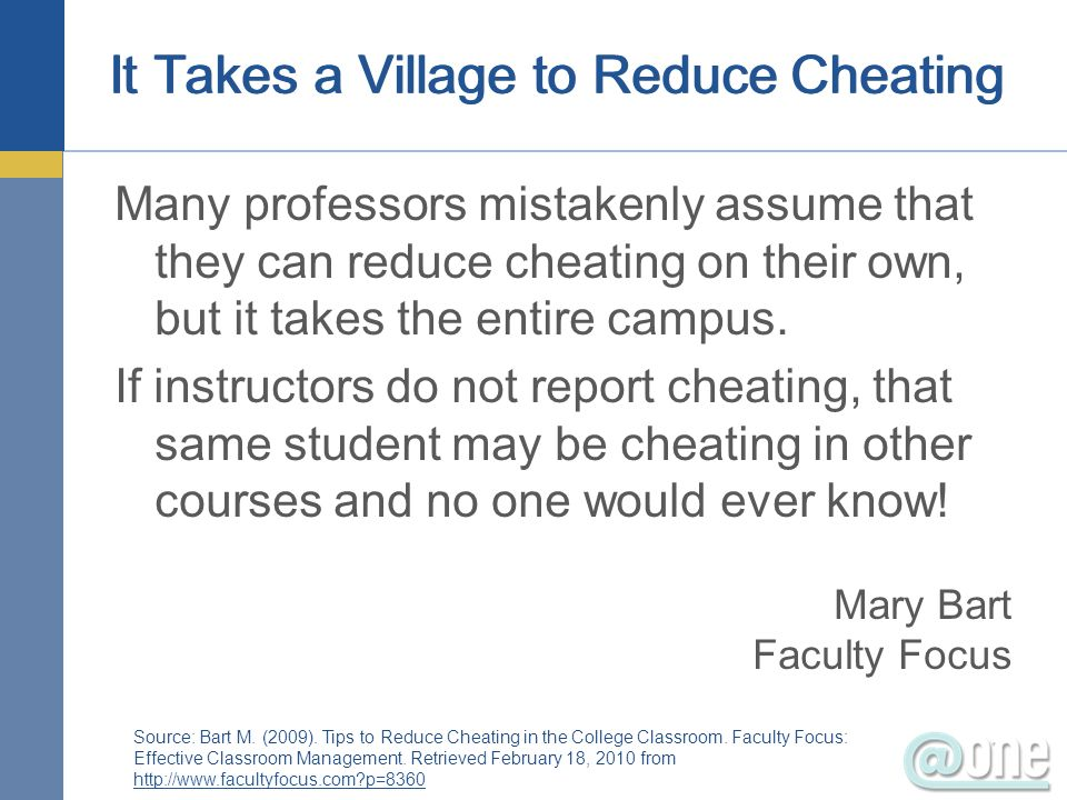 It Takes a Village to Reduce Cheating Many professors mistakenly assume that they can reduce cheating on their own, but it takes the entire campus. If