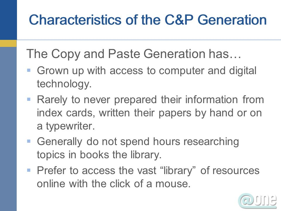 Copy & Pasting – Papers, Video, MP3s Students can easily find resources online with just a few clicks of a mouse.