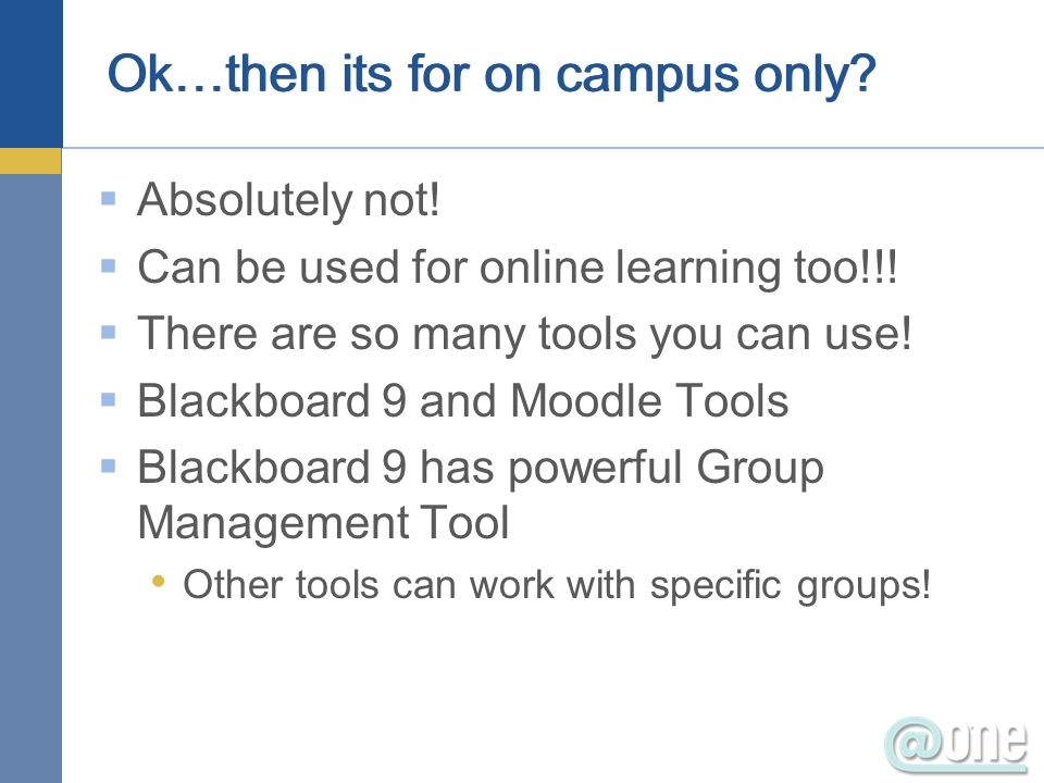 Ok…then its for on campus only. Absolutely not. Can be used for online learning too!!.