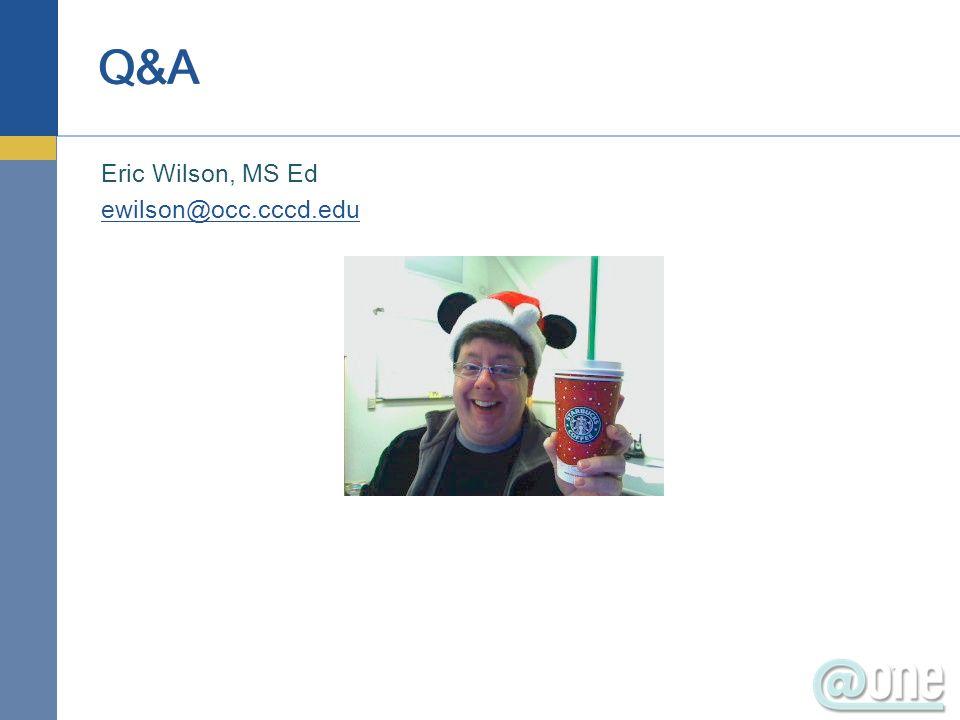 Eric Wilson, MS Ed ewilson@occ.cccd.edu Q&A