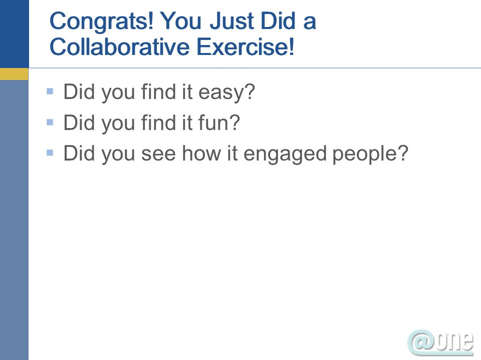 Congrats. You Just Did a Collaborative Exercise. Did you find it easy.