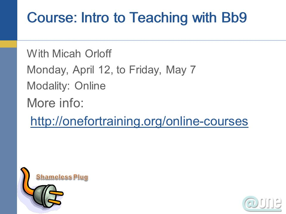With Micah Orloff Monday, April 12, to Friday, May 7 Modality: Online More info:   Course: Intro to Teaching with Bb9