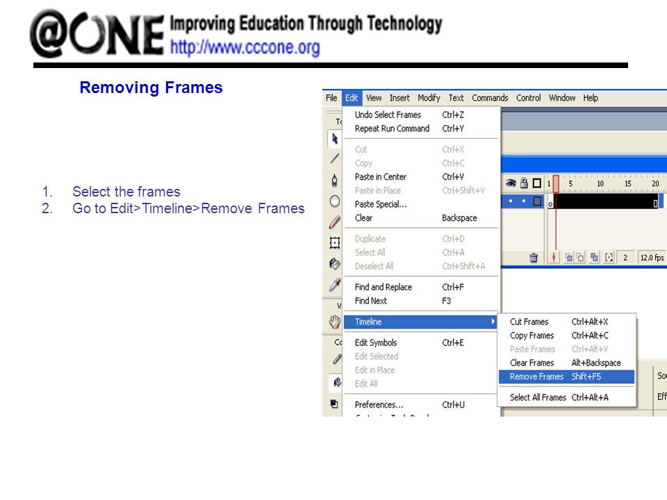 Removing Frames 1.Select the frames 2.Go to Edit>Timeline>Remove Frames