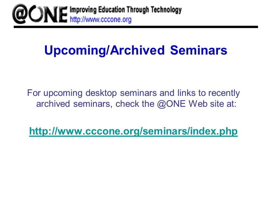 Upcoming/Archived Seminars For upcoming desktop seminars and links to recently archived seminars, check Web site at: