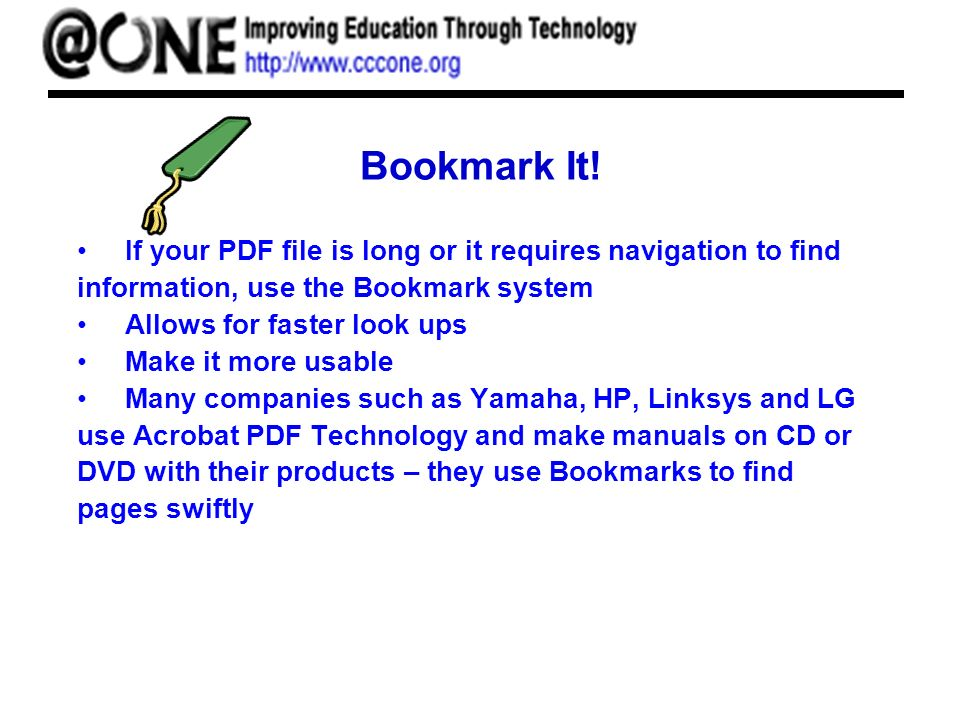 Bookmark It! If your PDF file is long or it requires navigation to find information, use the Bookmark system Allows for faster look ups Make it more u