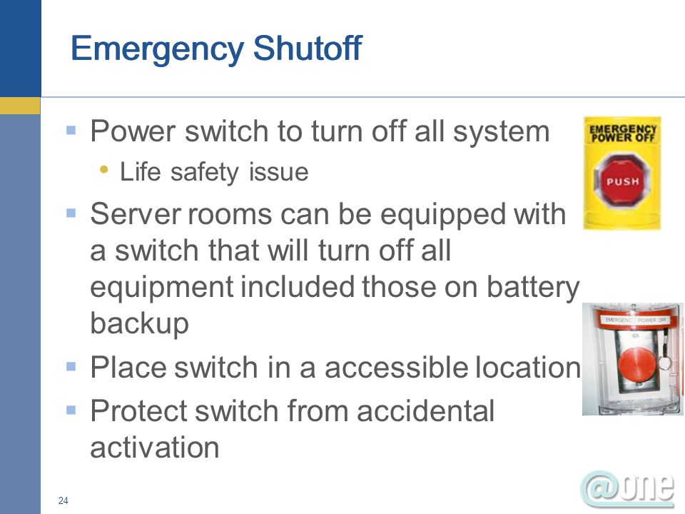 Concern is loss of power resulting in down time Protect power equipment Access control to sub panels Fire code issues Protect power cables Redundant or parallel power cables 23