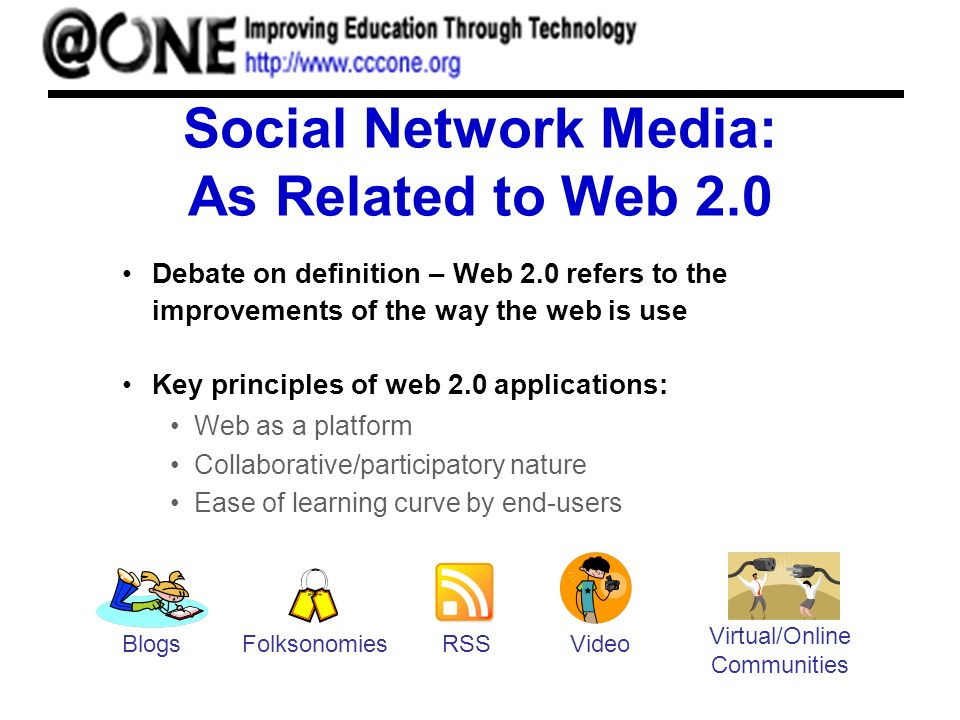 Social Network Media: As Related to Web 2.0 Debate on definition – Web 2.0 refers to the improvements of the way the web is use Key principles of web