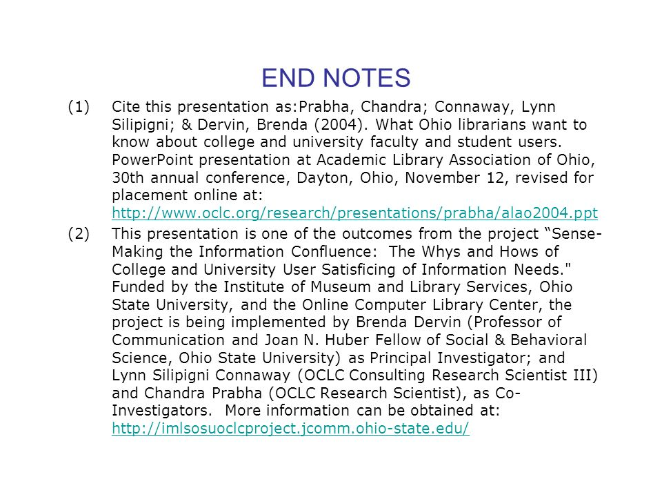END NOTES (1)Cite this presentation as:Prabha, Chandra; Connaway, Lynn Silipigni; & Dervin, Brenda (2004).