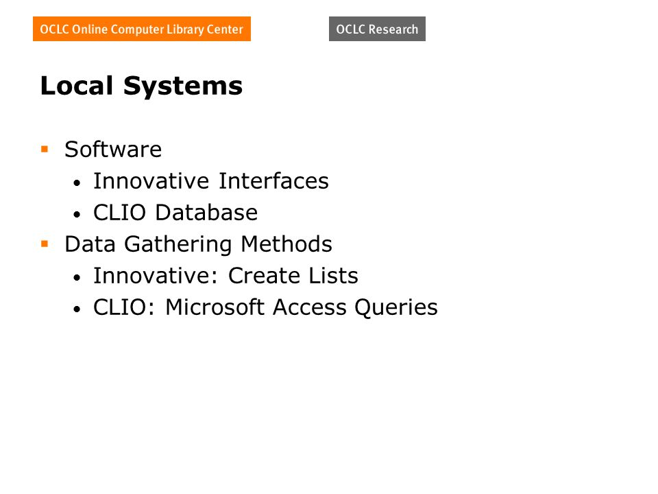 Local Systems Software Innovative Interfaces CLIO Database Data Gathering Methods Innovative: Create Lists CLIO: Microsoft Access Queries