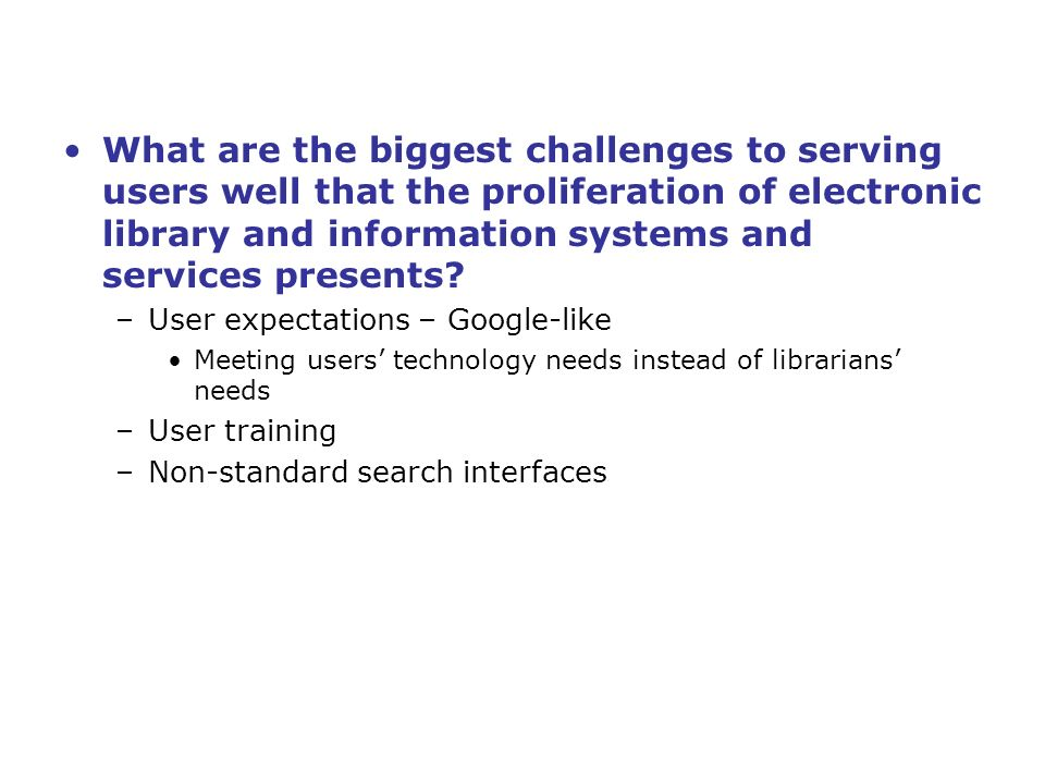 What are the biggest challenges to serving users well that the proliferation of electronic library and information systems and services presents.