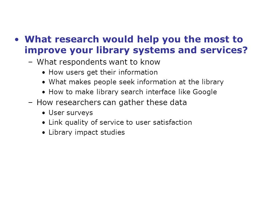 What research would help you the most to improve your library systems and services.