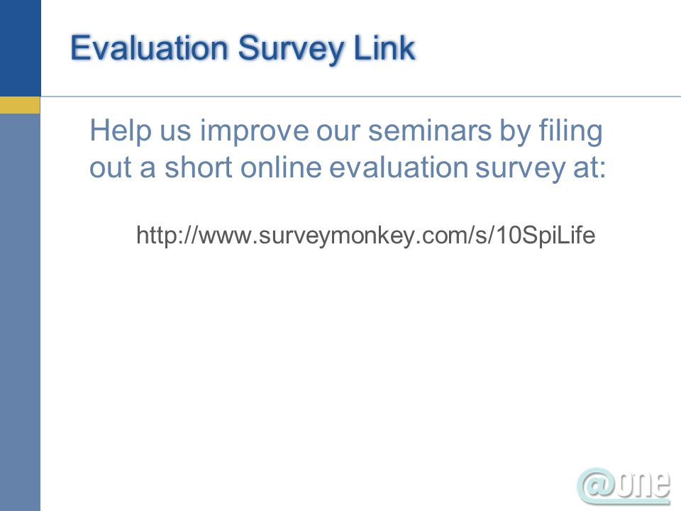 Evaluation Survey Link Help us improve our seminars by filing out a short online evaluation survey at: