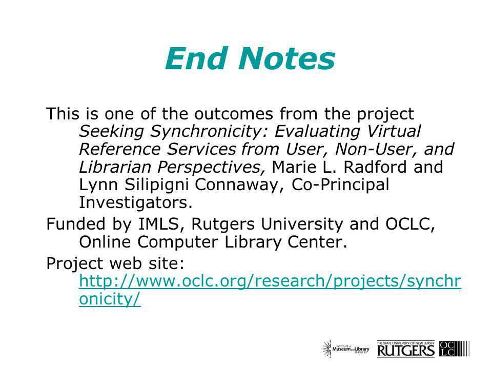 End Notes This is one of the outcomes from the project Seeking Synchronicity: Evaluating Virtual Reference Services from User, Non-User, and Librarian Perspectives, Marie L.