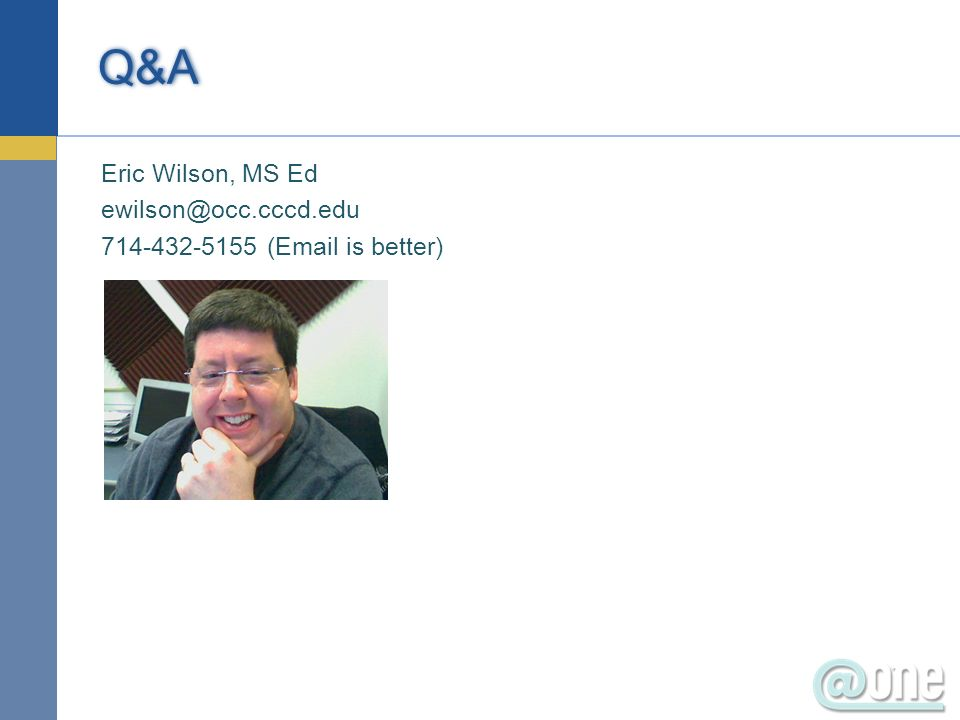 Eric Wilson, MS Ed ewilson@occ.cccd.edu 714-432-5155 (Email is better) Q&A