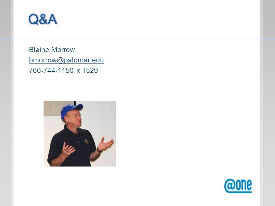 Blaine Morrow bmorrow@palomar.edu 760-744-1150 x 1529 Q&A