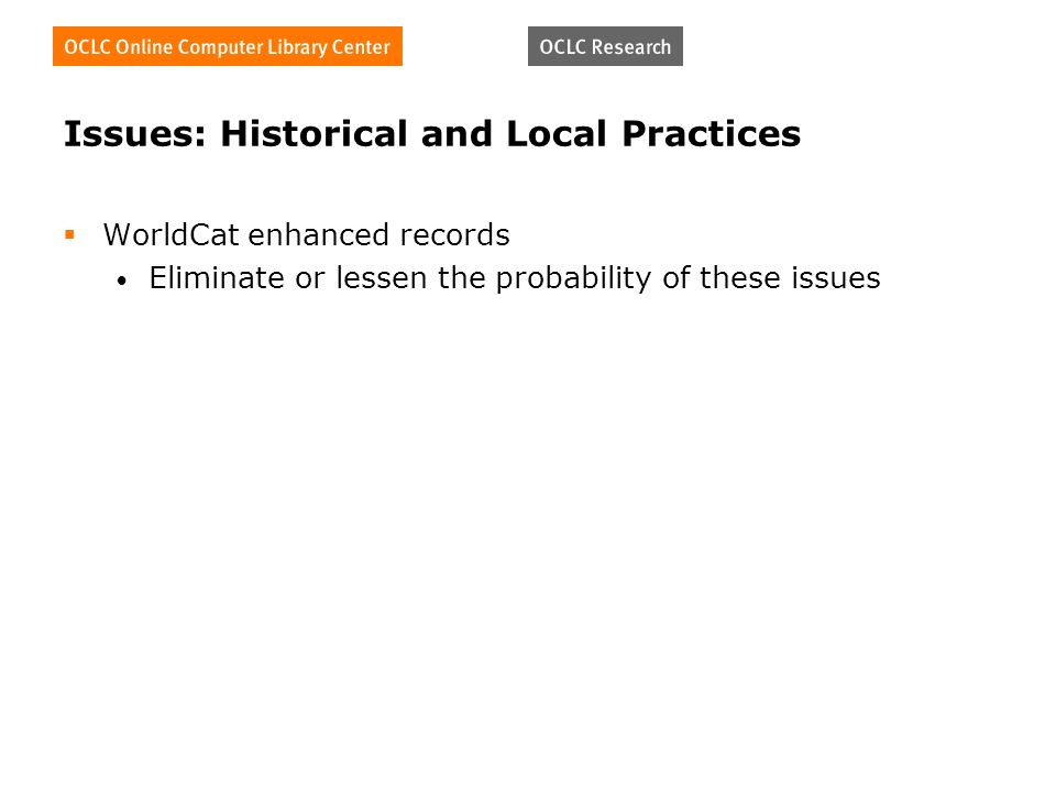 Issues: Historical and Local Practices WorldCat enhanced records Eliminate or lessen the probability of these issues