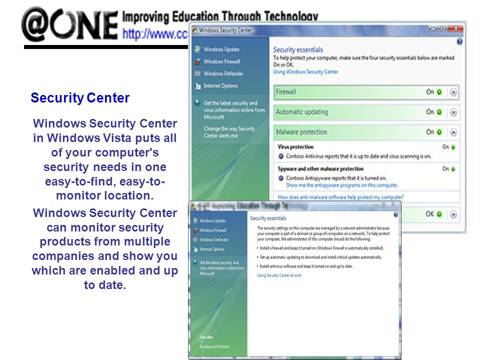 Security Center Windows Security Center in Windows Vista puts all of your computer s security needs in one easy-to-find, easy-to- monitor location.