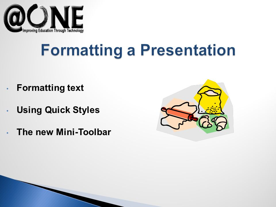 Formatting text Using Quick Styles The new Mini-Toolbar