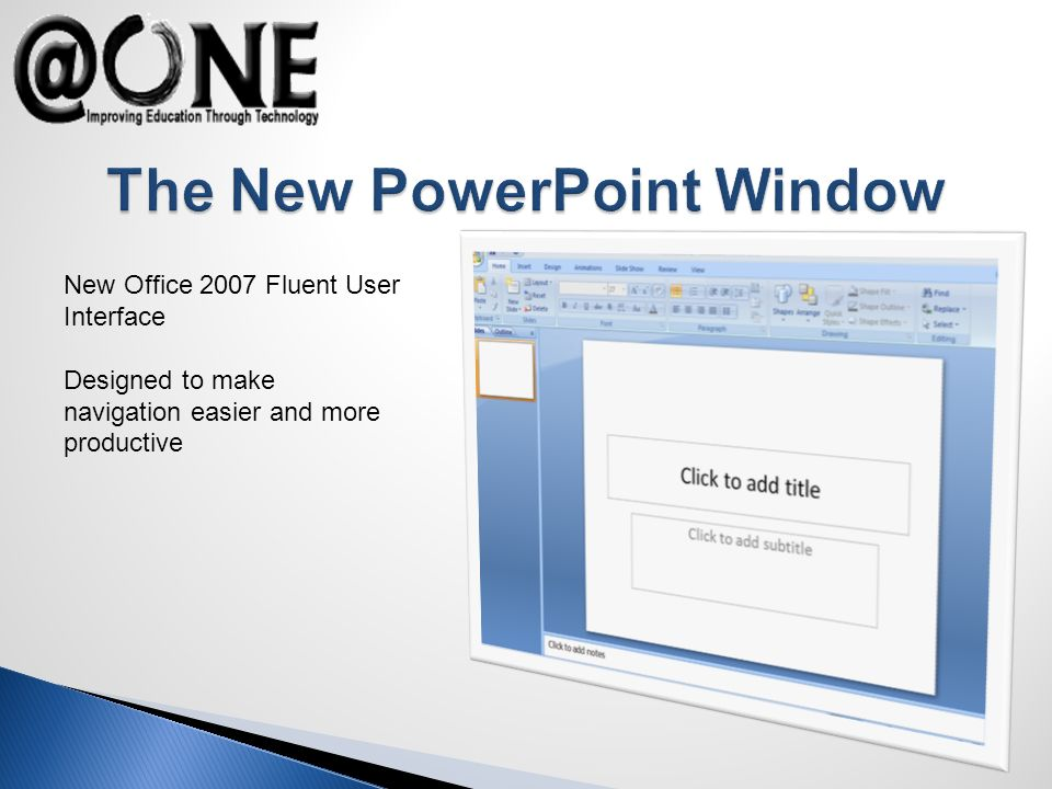 New Office 2007 Fluent User Interface Designed to make navigation easier and more productive