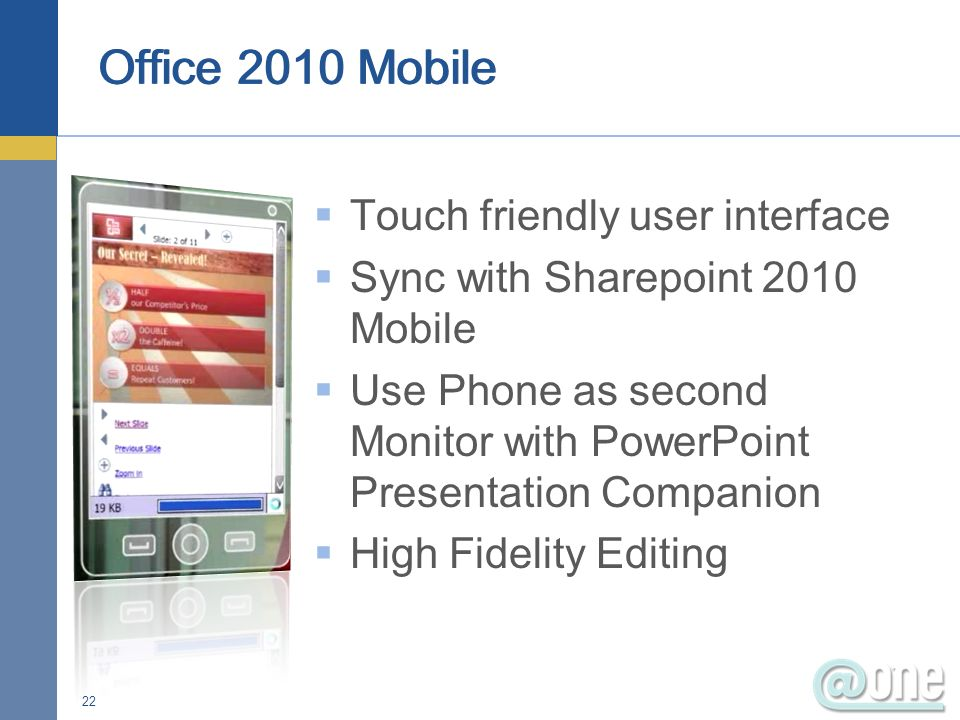 Touch friendly user interface Sync with Sharepoint 2010 Mobile Use Phone as second Monitor with PowerPoint Presentation Companion High Fidelity Editing 22