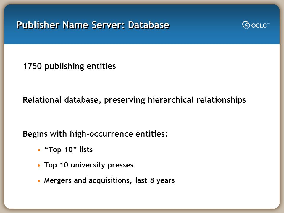 Publisher Name Server: Database 1750 publishing entities Relational database, preserving hierarchical relationships Begins with high-occurrence entiti