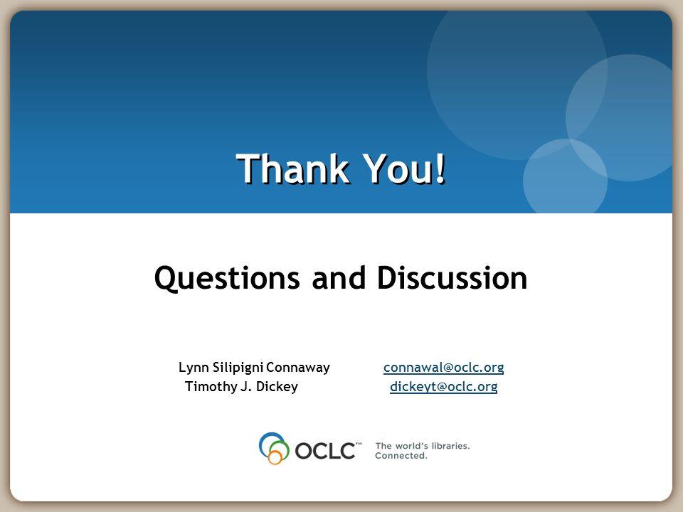 Thank You! Questions and Discussion Lynn Silipigni Connawayconnawal@oclc.orgconnawal@oclc.org Timothy J. Dickeydickeyt@oclc.orgdickeyt@oclc.org
