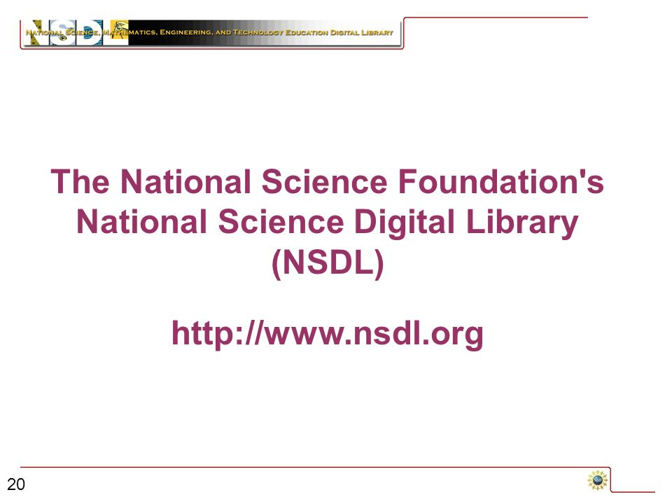 20 The National Science Foundation s National Science Digital Library (NSDL) http://www.nsdl.org